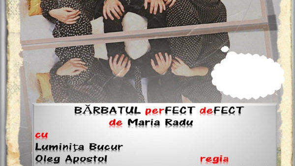 """Bărbatul perfect defect""- Regia Radu Gabriel"